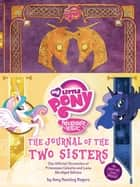 My Little Pony: The Journal of the Two Sisters - The Official Chronicles of Princesses Celestia and Luna ebook by Amy Keating Rogers