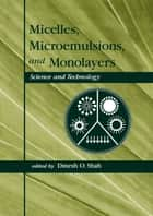 Micelles - Microemulsions, and Monolayers: Science and Technology ebook by DineshO. Shah
