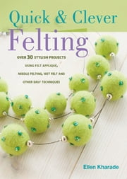 Quick And Clever Felting ebook by Ellen Kharade