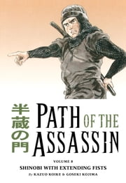 Path of the Assassin Volume 8: Shinobi With Extending Fists ebook by Kazuo Koike,Goseki Kojima