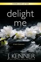 Delight Me - A Stark Ever After Collection and Story ebook by J. Kenner