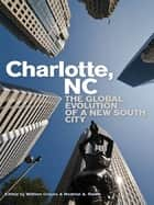 Charlotte, NC - The Global Evolution of a New South City ebook by David Goldfield, David Walters, Derek Alderman,...