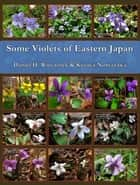 Some Violets of Eastern Japan ebook by Daniel H. Wieczorek