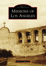 Missions of Los Angeles ebook by Robert A. Bellezza