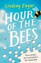 Hour of the Bees ebook by Lindsay Eagar