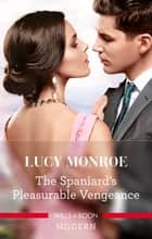 The Spaniard's Pleasurable Vengeance ebook by LUCY MONROE
