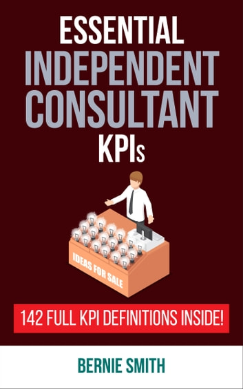 Essential Kpis For Independent Consultants Ebook By Bernie Smith 9781910047392 Rakuten Kobo Greece