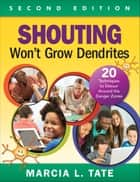 Shouting Won't Grow Dendrites - 20 Techniques to Detour Around the Danger Zones ebook by Marcia L. Tate