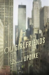 Old Girlfriends - Stories ebook by David Updike