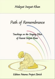Path of Remembrance - Teachings on the Singing Zikar of Hazrat Inayat Khan ebook by Hidayat Inayat-Khan,Petama Project