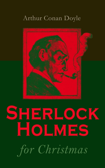 Sherlock Holmes for Christmas - The Christmas Special (Including All Other Sherlock Holmes Adventures) eBook by Arthur Conan Doyle