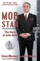 "Mob Star: The Story of John Gotti - The Only Up-to-Date Book on the Late ""Teflon Don"" ekitaplar by Gene Mustain, Jerry Capeci"