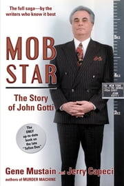 Mob Star - The Story Of John Gotti ebook by Gene Mustain,Jerry Capeci