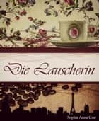 Die Lauscherin ebook by Sophia Anna Csar