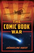 The Comic Book War ebook by Jacqueline Guest