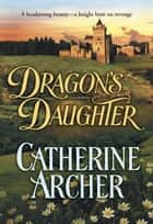 Dragon's Daughter (Mills & Boon Historical) ebook by Catherine Archer