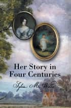 Her Story in Four Centuries ebook by Sylvia Webber