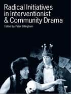 Radical Initiatives in Interventionist and Community Drama ebook by Peter Billingham