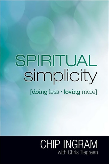 Spiritual Simplicity - Doing Less, Loving More ebook by Chip Ingram