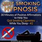 Quit Smoking Hypnosis: 30 Minutes of Positive Affirmations to Help You Quit Smoking Cigarettes While You Sleep #2 (Quit Smoking Series) audiobook by Mindfulness Training