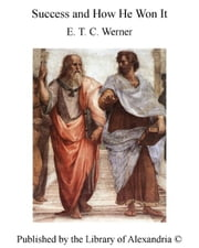 Success and How He Won It ebook by E. T. C. Werner