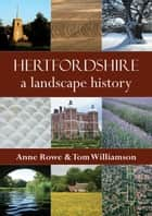Hertfordshire - A Landscape History ebook by Anne Rowe, Tom Williamson