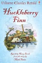 Huckleberry Finn: Usborne Classics Retold ebook by Henry Brook, Ian McNee