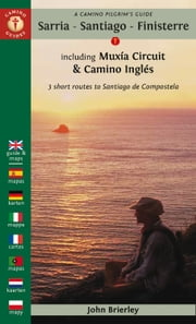 A Camino Pilgrim's Guide Sarria - Santiago - Finisterre 2017 edition - Including Muxía Camino Circuit & Camino Inglés ebook by John Brierley