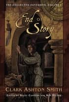 The Collected Fantasies of Clark Ashton Smith: The End Of The Story ebook by Clark Ashton Smith