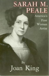 Sarah M. Peale America's First Woman Artist ebook by Joan King