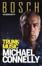 Trunk Music - Harry Bosch Mystery 5 ebook by Michael Connelly