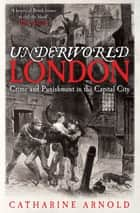 Underworld London ebook by Catharine Arnold