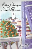 Bitter Oranges and Sweet Blossom ebook by Joyce Yull