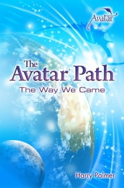 The Avatar® Path: The Way We Came ebook by Harry Palmer