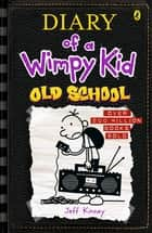 Old School: Diary of a Wimpy Kid (BK10) - Diary of a Wimpy Kid: Book 10 ebook by Jeff Kinney