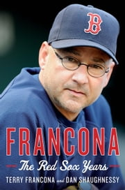 Francona - The Red Sox Years ebook by Terry Francona,Dan Shaughnessy