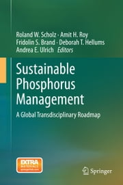 Sustainable Phosphorus Management - A Global Transdisciplinary Roadmap ebook by Roland W. Scholz,Amit H. Roy,Fridolin S. Brand,Andrea E. Ulrich,Deborah Hellums
