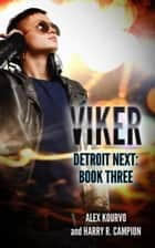 Viker - Detroit Next, #3 ebook by Alex Kourvo, Harry R. Campion