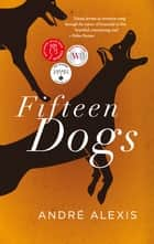Fifteen Dogs ebook by Andre Alexis, Andre Alexis