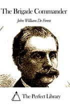 The Brigade Commander ebook by John William De Forest