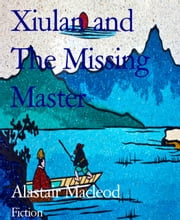 Xiulan and The Missing Master ebook by Alastair Macleod