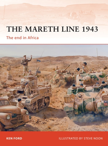 The Mareth Line 1943 - The end in Africa ebook by Ken Ford