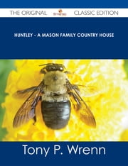 Huntley - A Mason Family Country House - The Original Classic Edition ebook by Tony P. Wrenn