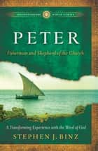 Peter (Ancient-Future Bible Study: Experience Scripture through Lectio Divina) - Fisherman and Shepherd of the Church ebook by Stephen J. Binz