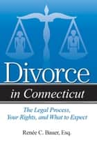 Divorce in Connecticut ebook by Reneé C. Bauer, Esq.