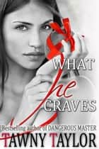 What He Craves ebook by Tawny Taylor