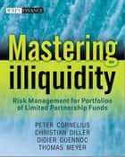 Mastering Illiquidity ebook by Thomas Meyer,Peter Cornelius,Christian Diller,Didier Guennoc