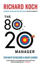 The 80/20 Manager - Ten ways to become a great leader ebook by Richard Koch