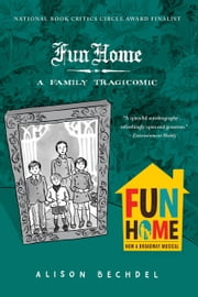 Fun Home - A Family Tragicomic ebook by Alison Bechdel
