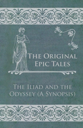 The Original Epic Tales - The Iliad and the Odyssey ebook by Anon.
